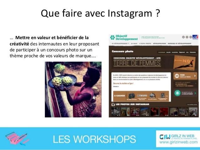 Que faire avec Instagram ? … Repérer et contacter les power users dont les publications sont en affinité avec votre marque...