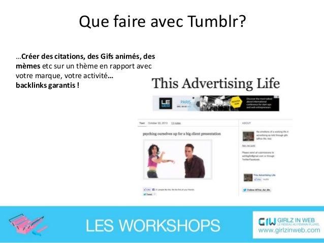 Que faire avec Tumblr? …Créer des mini-sites pour des cibles / opérations / contenus dédiées, en particulier quand le cont...