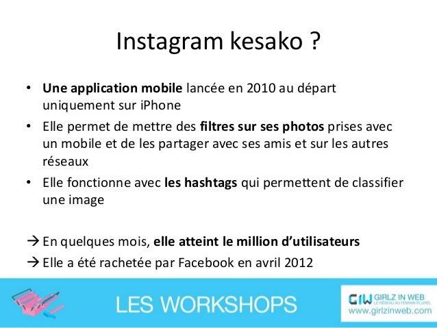Instagram en quelques chiffres • 150 millions d'utilisateurs actifs / mois • 55 millions de photos partagés / jour • 1,2 m...