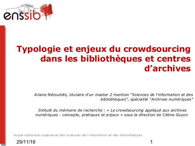 29/11/16 1 Typologie et enjeux du crowdsourcing dans les bibliothèques et centres d'archives Ariane Néroulidis, titulaire ...