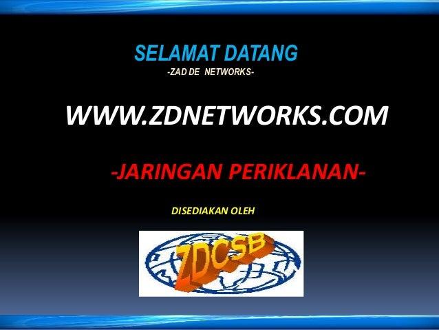 SELAMAT DATANG -ZAD DE NETWORKS- WWW.ZDNETWORKS.COM -JARINGAN PERIKLANAN- DISEDIAKAN OLEH