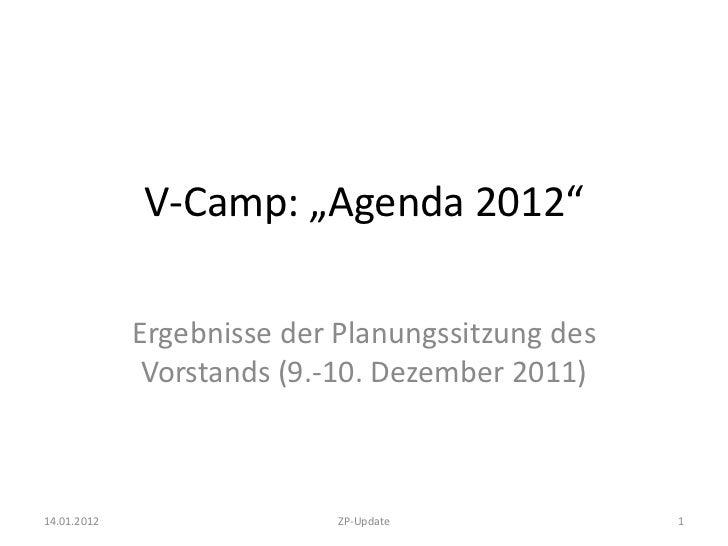 """V-Camp: """"Agenda 2012""""             Ergebnisse der Planungssitzung des              Vorstands (9.-10. Dezember 2011)14.01.20..."""