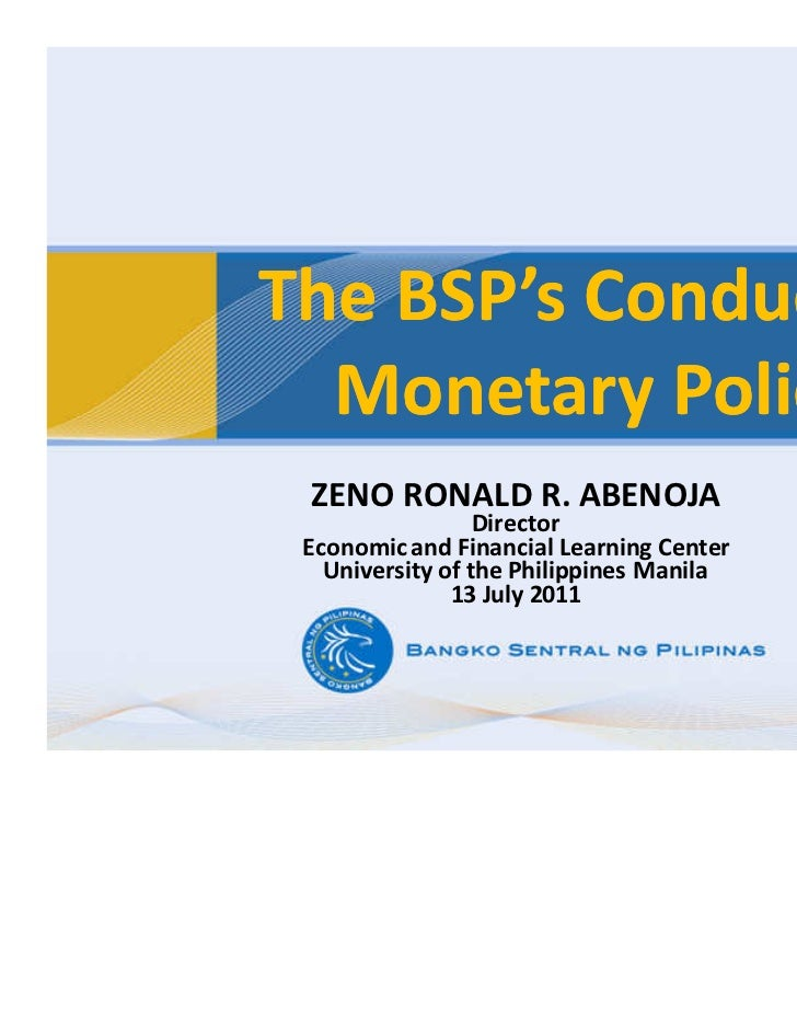 The BSP's Conduct of  Monetary Policy ZENO RONALD R. ABENOJA                  Director Economic and Financial Learning Cen...