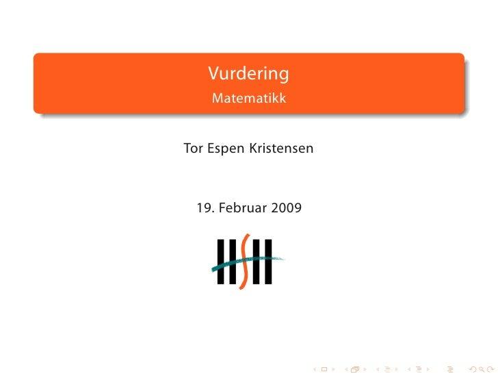 Vurdering     Matematikk   Tor Espen Kristensen     19. Februar 2009