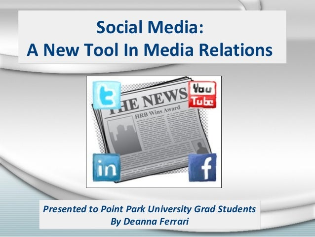 Social Media: A New Tool In Media Relations Social Media: A New Tool In Media Relations Presented to Point Park University...