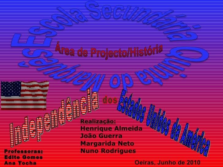 Estados Unidos da América Independência  dos Realização: Henrique Almeida João Guerra Margarida Neto Nuno Rodrigues Profes...