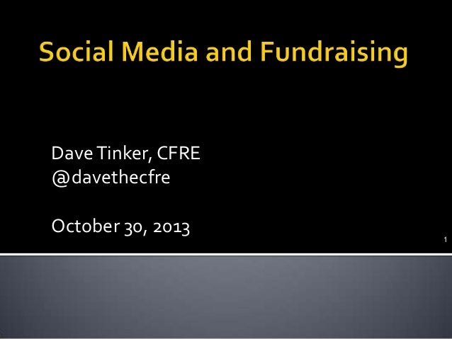 Dave Tinker, CFRE @davethecfre October 30, 2013  1