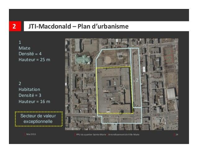 2        JTI‐Macdonald– Pland'urbanisme    1    Mixte    Densité = 4    Hauteur=25m                                 ...