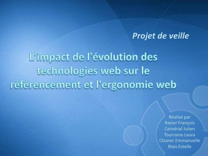 Projet de veille<br />L'impact de l'évolution des technologies web sur le référencement et l'ergonomie web<br />Réalisé pa...