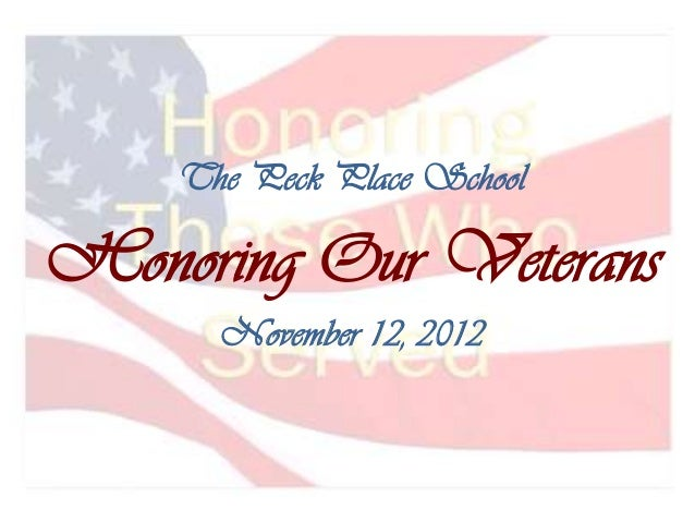 The Peck Place SchoolHonoring Our Veterans      November 12, 2012