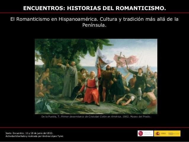 ENCUENTROS: HISTORIAS DEL ROMANTICISMO.El Romanticismo en Hispanoamérica. Cultura y tradición más allá de laPenínsula.Sext...