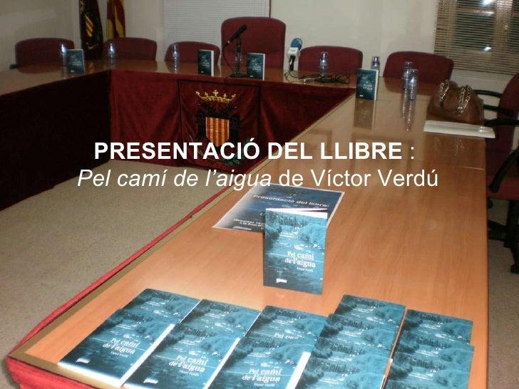 PRESENTACIÓ DEL LLIBRE  :  Pel camí de l'aigua  de Víctor Verdú