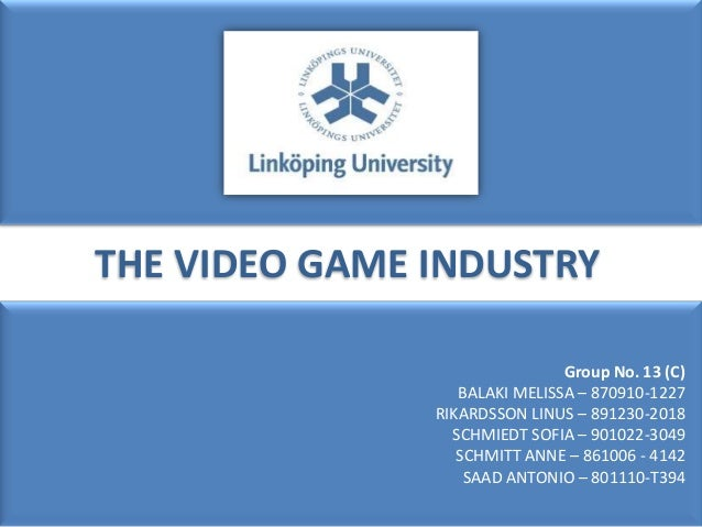THE VIDEO GAME INDUSTRY                               Group No. 13 (C)                  BALAKI MELISSA – 870910-1227      ...