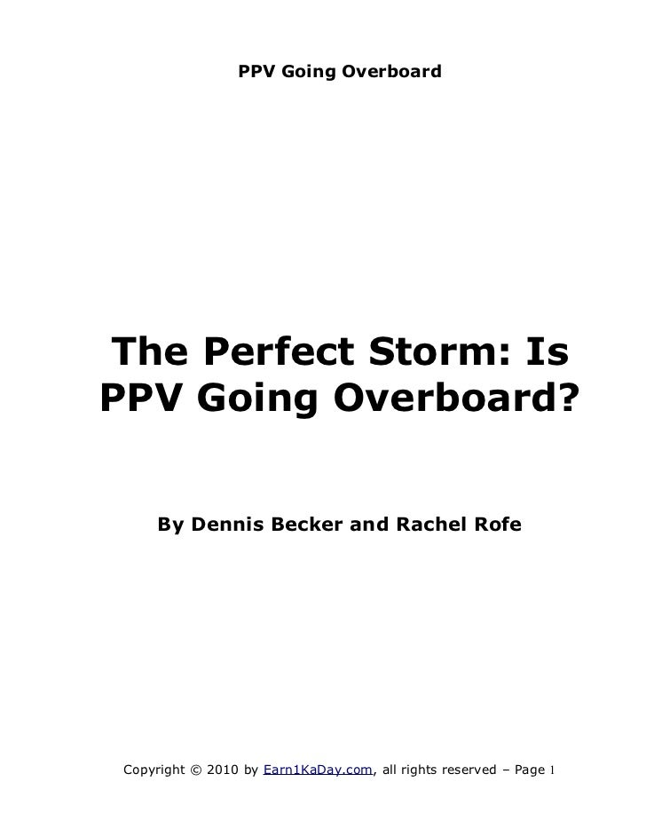 PPV Going OverboardThe Perfect Storm: IsPPV Going Overboard?     By Dennis Becker and Rachel Rofe Copyright © 2010 by Earn...