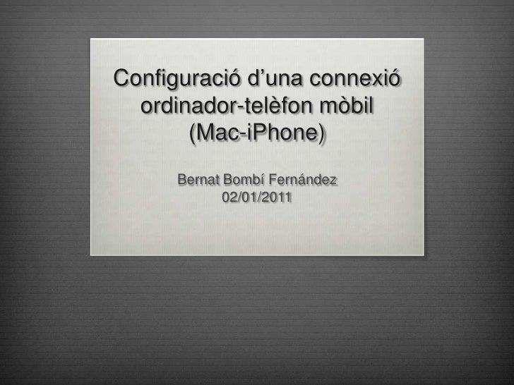 Configuraciód'unaconnexióordinador-telèfonmòbil(Mac-iPhone)<br />Bernat Bombí Fernández<br />02/01/2011<br />