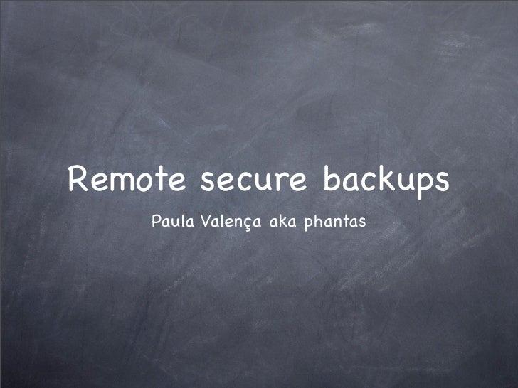 Remote secure backups     Paula Valença aka phantas