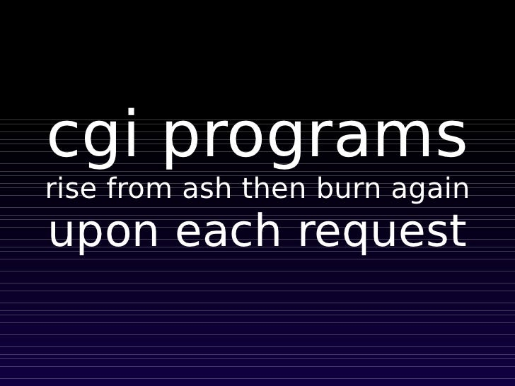 cgi programs rise from ash then burn again upon each request