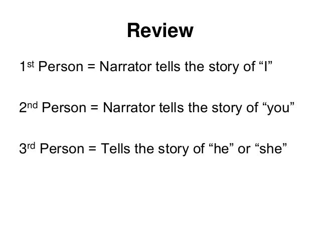 """Review 1st Person = Narrator tells the story of """"I"""" 2nd Person = Narrator tells the story of """"you"""" 3rd Person = Tells the ..."""