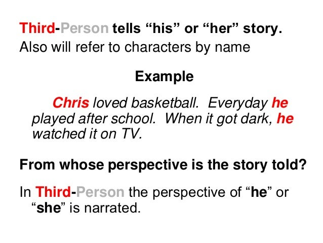 """Third-Person tells """"his"""" or """"her"""" story. Also will refer to characters by name Example Chris loved basketball. Everyday he..."""