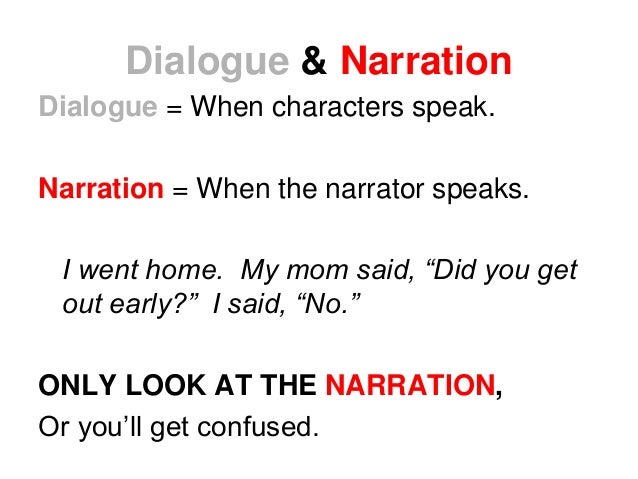 """Dialogue & Narration Dialogue = When characters speak. Narration = When the narrator speaks. I went home. My mom said, """"Di..."""