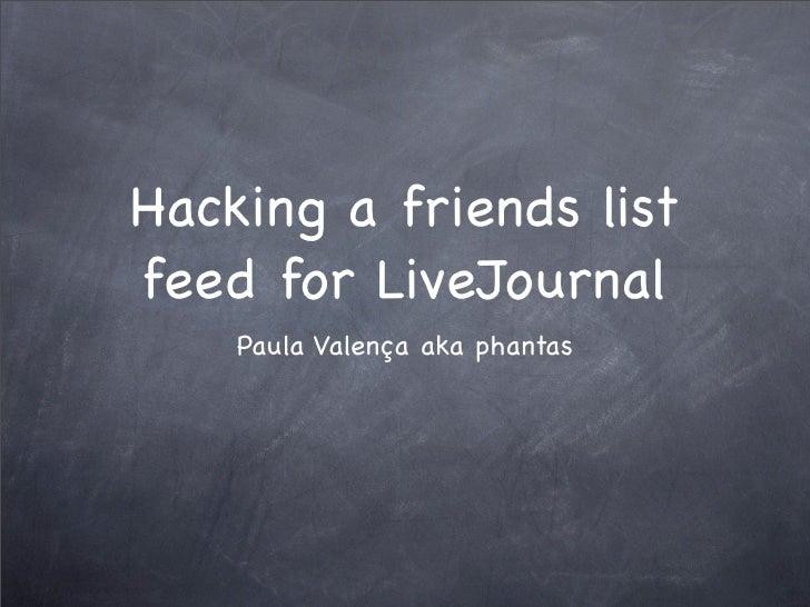 Hacking a friends list feed for LiveJournal     Paula Valença aka phantas