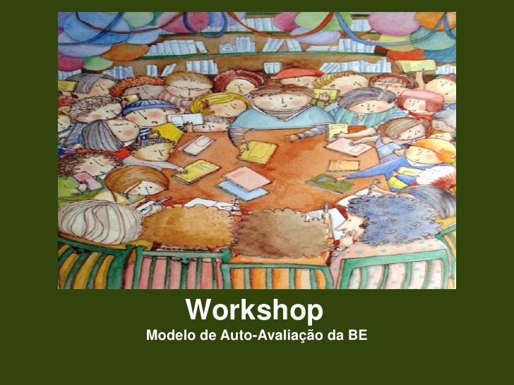 Workshop<br />Modelo de Auto-Avaliação da BE<br />