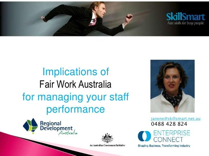 Implications of <br />Fair Work Australia <br />for managing your staff performance<br />janene@skillsmart.net.au<br />048...