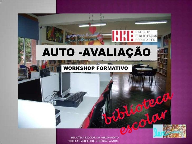 Biblioteca Escolar<br />espaço culturalmente<br />AUTO -AVALIAÇÃO<br />WORKSHOP FORMATIVO<br />biblioteca escolar<br />BIB...