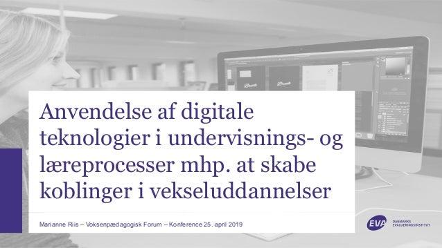 Anvendelse af digitale teknologier i undervisnings- og læreprocesser mhp. at skabe koblinger i vekseluddannelser Marianne ...