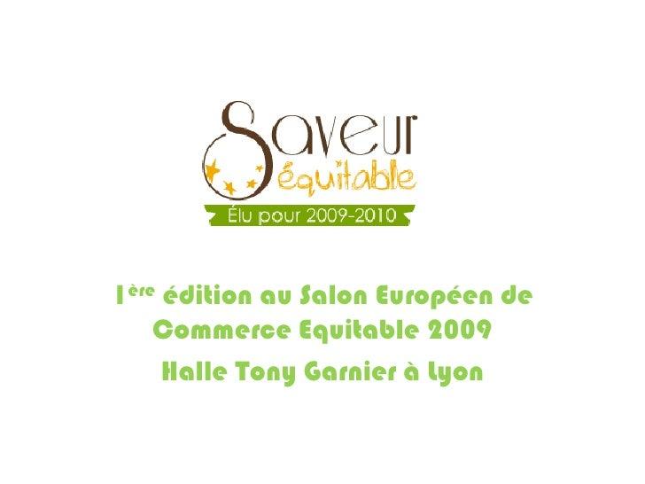 1ère édition au Salon Européen de Commerce Equitable 2009 Halle Tony Garnier à Lyon