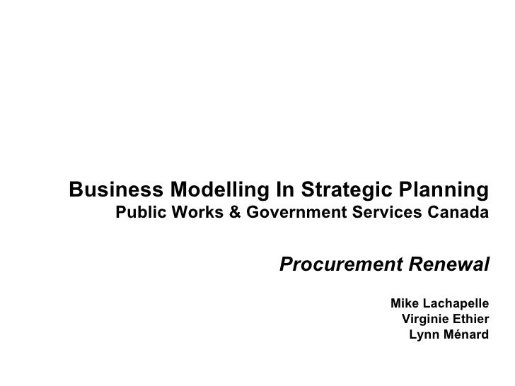 Business Modelling In Strategic Planning Public Works & Government Services Canada Procurement Renewal   Mike Lachapel...