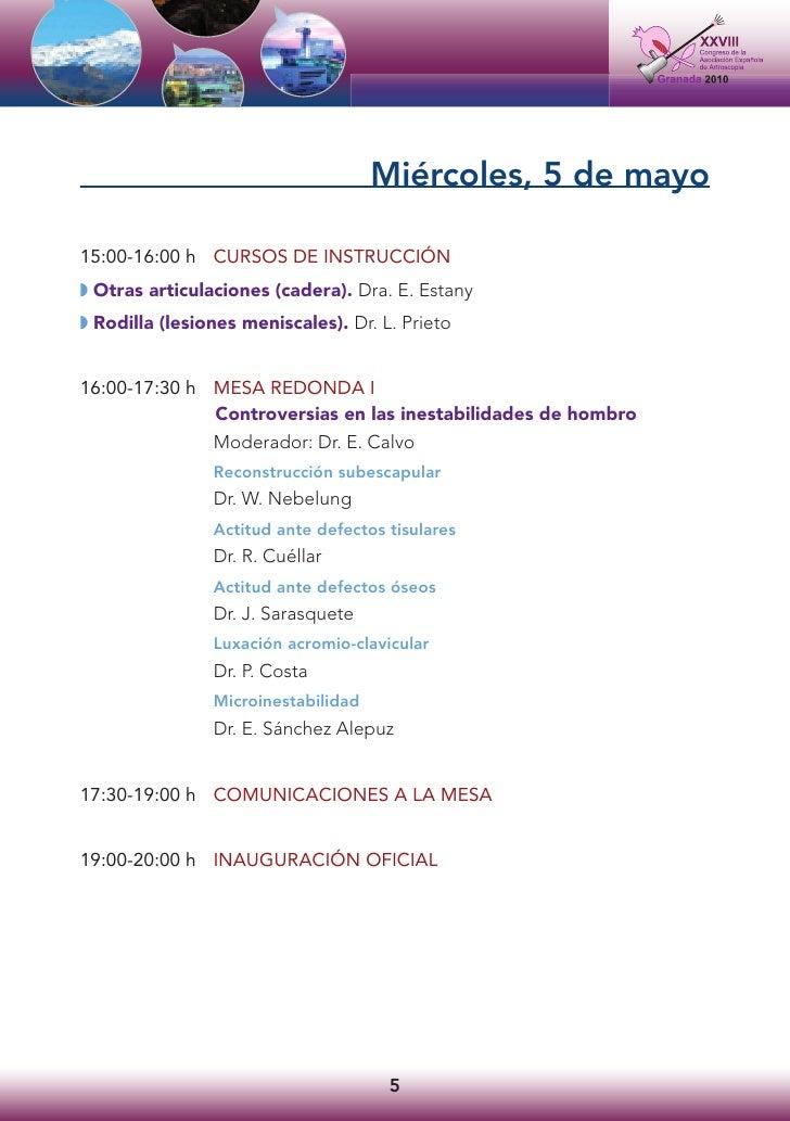 Miércoles, 5 de mayo  15:00-16:00 h CURSOS DE INSTRUCCIÓN ◗ Otras articulaciones (cadera). Dra. E. Estany ◗ Rodilla (lesio...