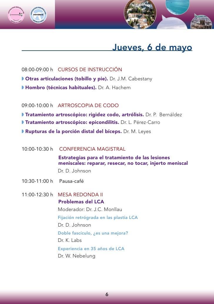 Jueves, 6 de mayo  08:00-09:00 h CURSOS DE INSTRUCCIÓN ◗ Otras articulaciones (tobillo y pie). Dr. J.M. Cabestany ◗ Hombro...