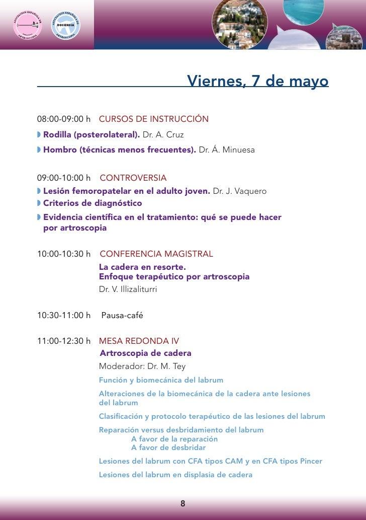 Viernes, 7 de mayo  08:00-09:00 h CURSOS DE INSTRUCCIÓN ◗ Rodilla (posterolateral). Dr. A. Cruz ◗ Hombro (técnicas menos f...