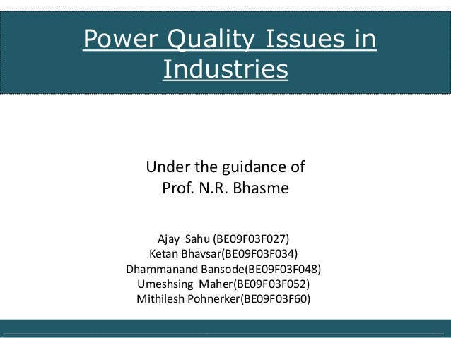 Power Quality Issues in                  Industries                         Under the guidance of                         ...