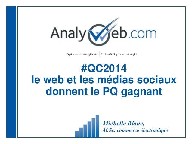Optimisez vos stratégies web |Double-check your web strategies #QC2014 le web et les médias sociaux donnent le PQ gagnant ...