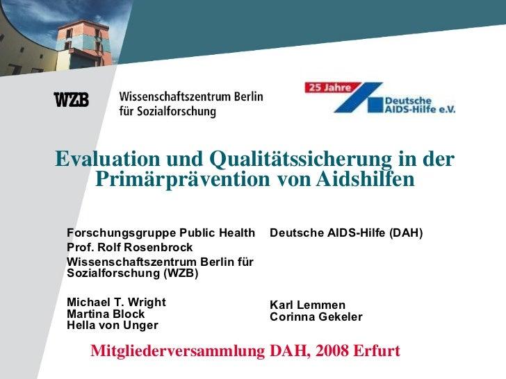 Evaluation und Qualitätssicherung in der Primärprävention von Aidshilfen Mitgliederversammlung DAH, 2008 Erfurt Deutsche A...