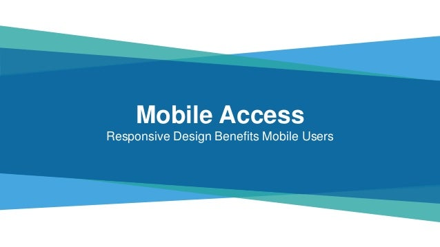 Mobile Access Responsive Design Benefits Mobile Users