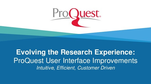 Evolving the Research Experience: ProQuest User Interface Improvements Intuitive, Efficient, Customer Driven