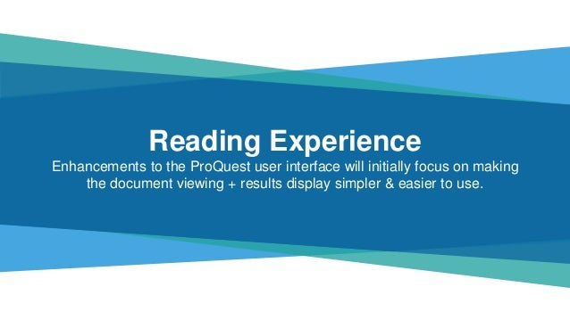 Reading Experience Enhancements to the ProQuest user interface will initially focus on making the document viewing + resul...