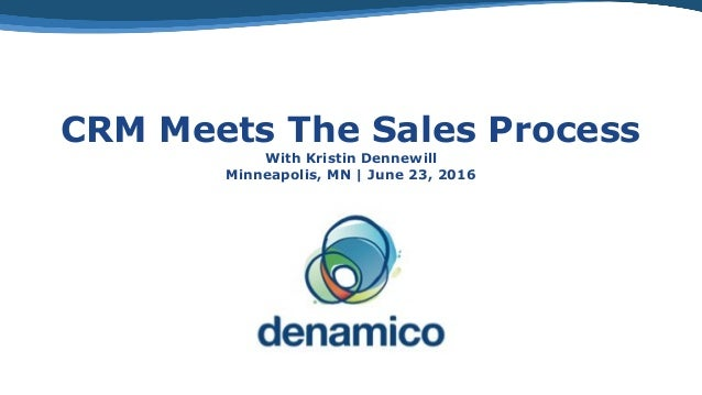 CRM Meets The Sales Process With Kristin Dennewill Minneapolis, MN | June 23, 2016