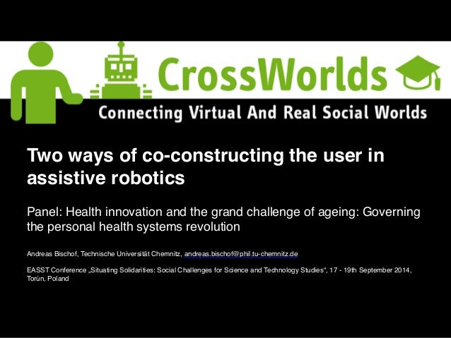 Two ways of co-constructing the user in  assistive robotics!  !  Panel: Health innovation and the grand challenge of agein...