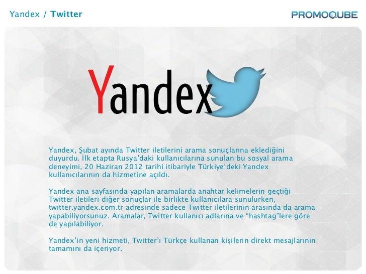 Yandex / Twitter        Yandex, Şubat ayında Twitter iletilerini arama sonuçlarına eklediğini        duyurdu. İlk etapta R...