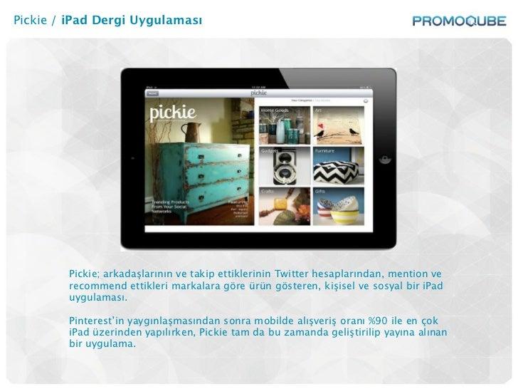 Pickie / iPad Dergi Uygulaması        Pickie; arkadaşlarının ve takip ettiklerinin Twitter hesaplarından, mention ve      ...