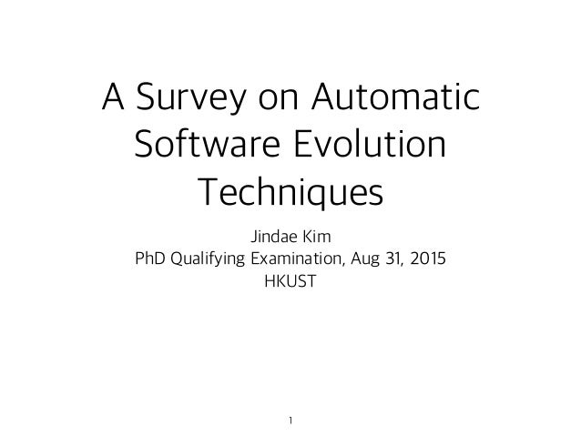 A Survey on Automatic Software Evolution Techniques Jindae Kim PhD Qualifying Examination, Aug 31, 2015 HKUST 1