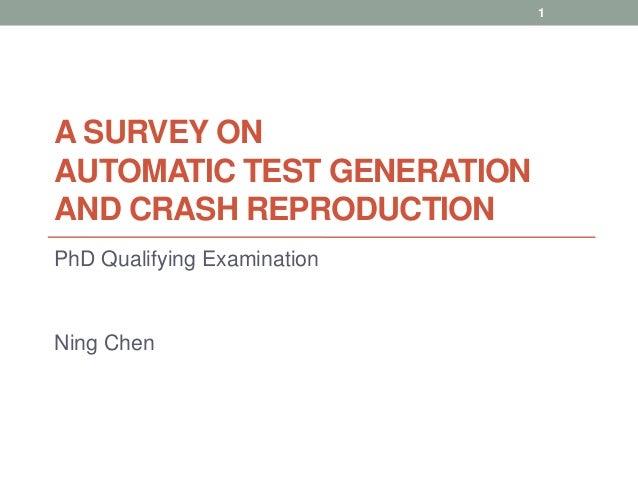 1A SURVEY ONAUTOMATIC TEST GENERATIONAND CRASH REPRODUCTIONPhD Qualifying ExaminationNing Chen