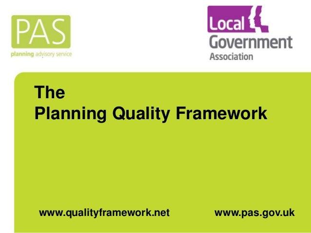 The Planning Quality Framework www.qualityframework.net www.pas.gov.uk
