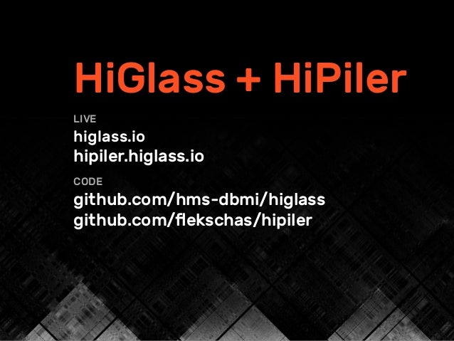 HiGlass + HiPiler LIVE higlass.io hipiler.higlass.io CODE github.com/hms-dbmi/higlass github.com/flekschas/hipiler