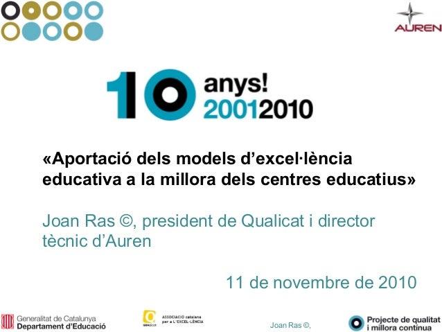 Joan Ras ©, «Aportació dels models d'excel·lència educativa a la millora dels centres educatius» Joan Ras ©, president de ...