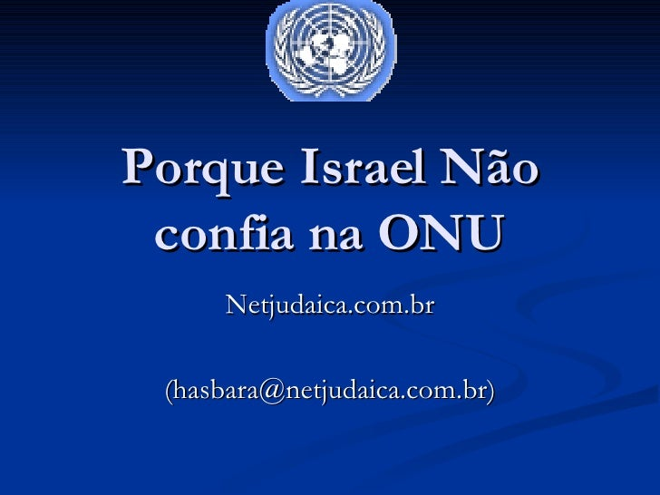 Netjudaica.com.br (hasbara@netjudaica.com.br) Porque Israel Não confia na ONU